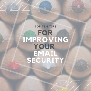 Ten Top Tips for Improving Your Company's Email Security